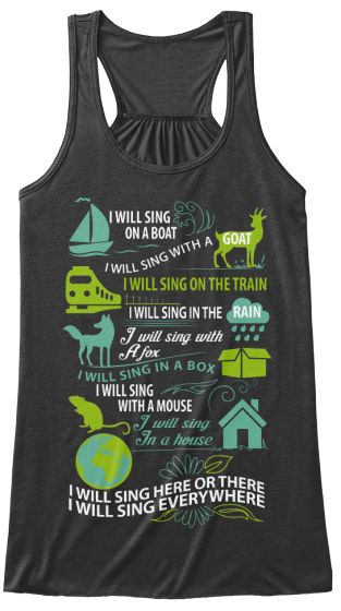 I Will Sing On A Boat I Will Sing With A Goat I Will Sing On The Train I Will Sing In The Rain I Will Sing With A Fox... Women's Tank Top Front