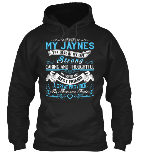 My Jaynes   The Love Of My Life. Customizable Name Black T-Shirt Front