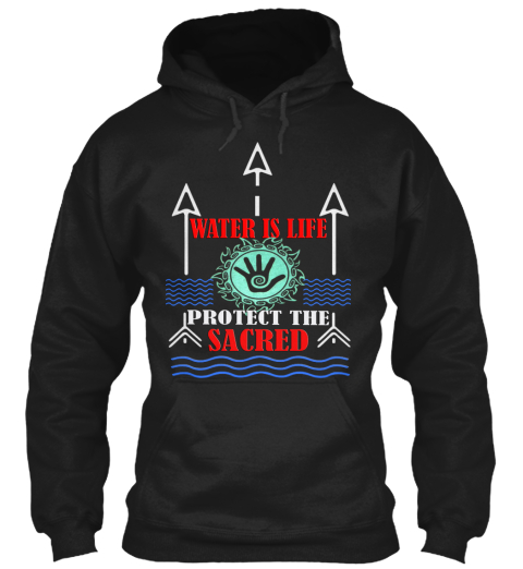 Water Is Life   Protect The Sacred Black Sweatshirt Front