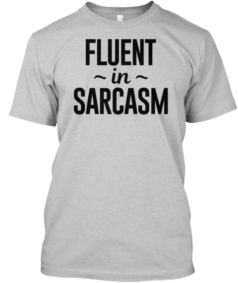 b457d6cba Fluent In Sarcasm | Sarcastic - FLUENT in SARCASM Products | Teespring