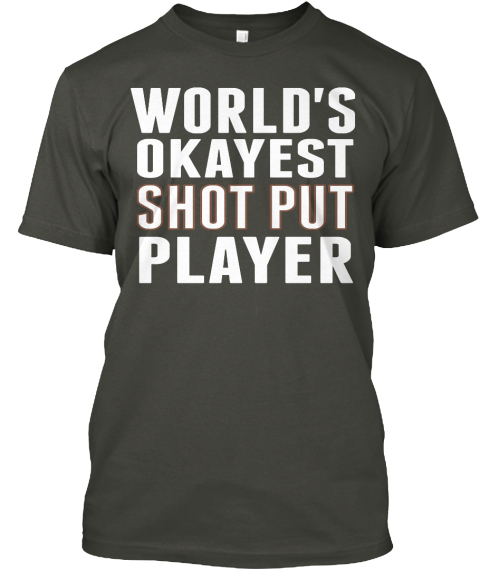 World's Okayest Shot Put Player Smoke Gray T-Shirt Front