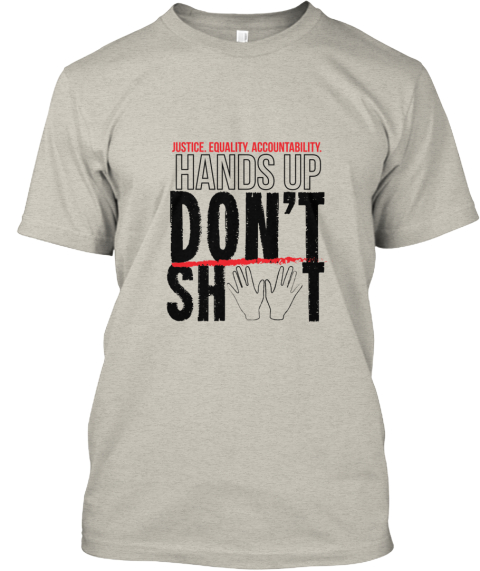 Hands Up, Don't Shoot!!! Ash T-Shirt Front