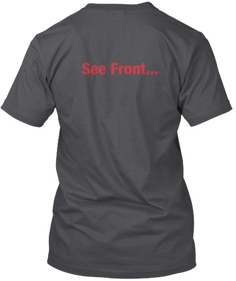 See Front... Charcoal T-Shirt Back