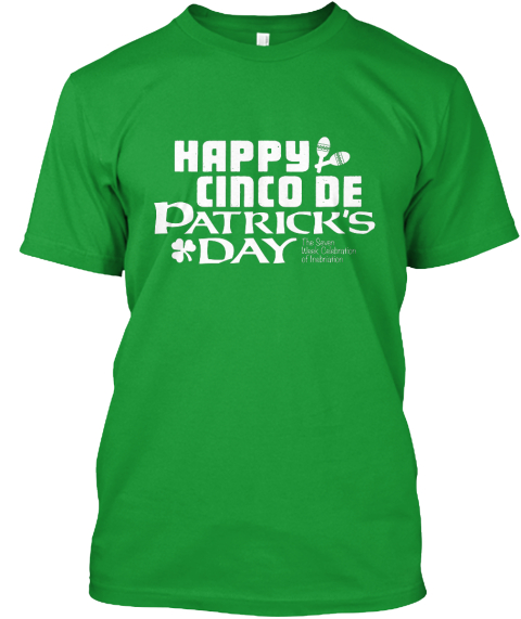 Happy Cinco De Patrick's Day. Kelly Green T-Shirt Front