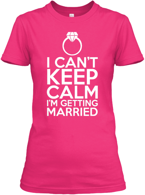 I Can't Keep Calm I'm Getting Married Heliconia Women's T-Shirt Front