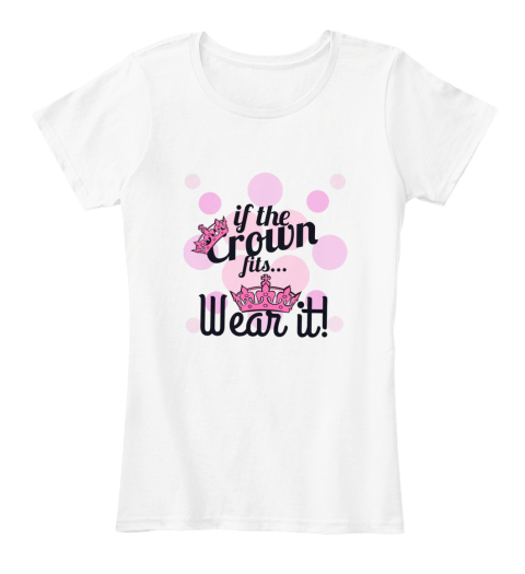 If The Crown Fits... White Women's T-Shirt Front