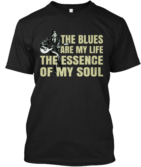 The Blues Are My Life Blues Music Shirts Black T-Shirt Front