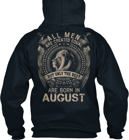 All Men Are Created Equal But Only The Best Are Born In August Sweatshirt Back