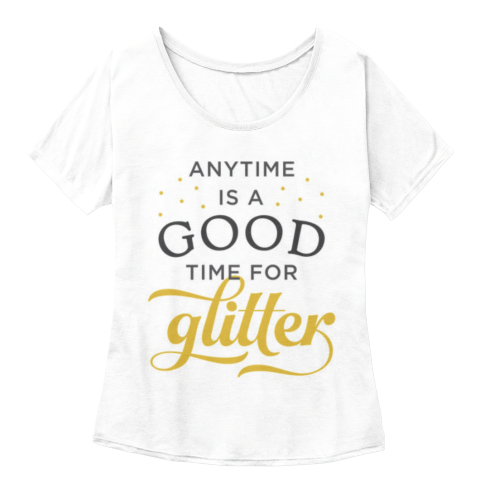 Anytime Is A Good Time For Glitter White  Women's T-Shirt Front
