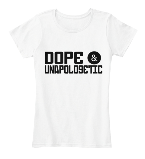 Dope & Unapologetic White Women's T-Shirt Front