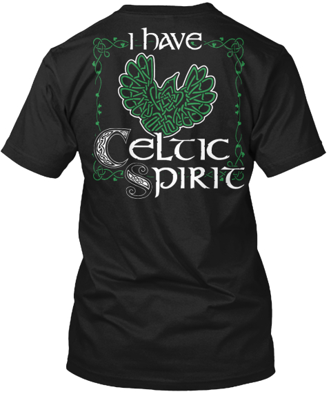 I Have Celtic Spirit Black T-Shirt Back