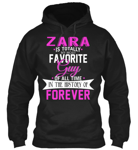Zara Is Totally My Most Favorite Guy. Customizable Name  Black Sweatshirt Front