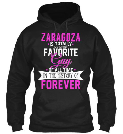 Zaragoza Is Totally My Most Favorite Guy. Customizable Name  Black Sweatshirt Front