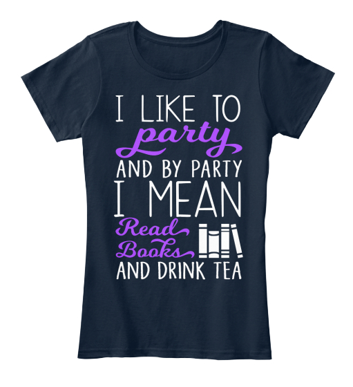 I Like To Party And By Party I Mean Read Books And Drink Tea Women's T-Shirt Front
