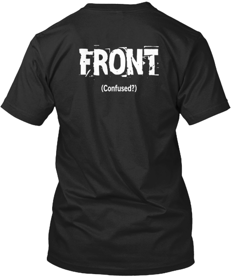 Front (Confused?) Black T-Shirt Back