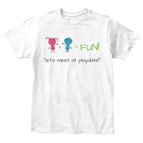 "Fun! = + ""Let's Meet At Playdate!"" White T-Shirt Front"
