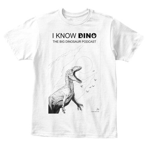 I Know Dino The Big Dinosaur Podcast White T-Shirt Front