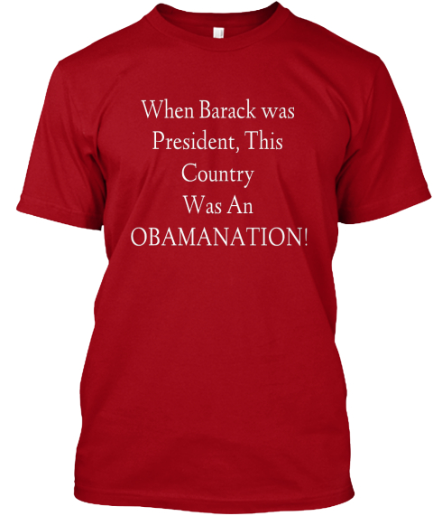 When  Barack Was  President, This  Country  Was An  Obamanation! Deep Red T-Shirt Front