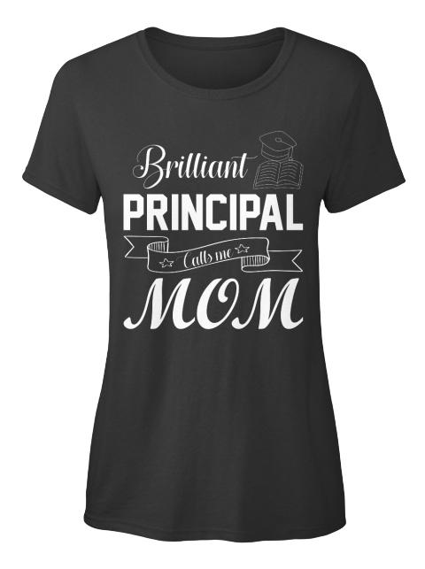 4dcf0498 Brilliant Principal Mom's T - Brilliant PRINCIPAL Calls me MOM ...