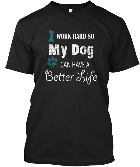 I Love My Dog   Limited Edition Black T-Shirt Front