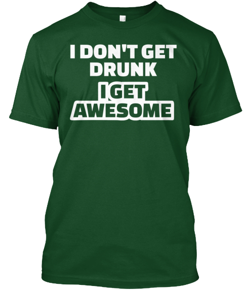 I Don't Get Drunk I Get Awesome Deep Forest T-Shirt Front