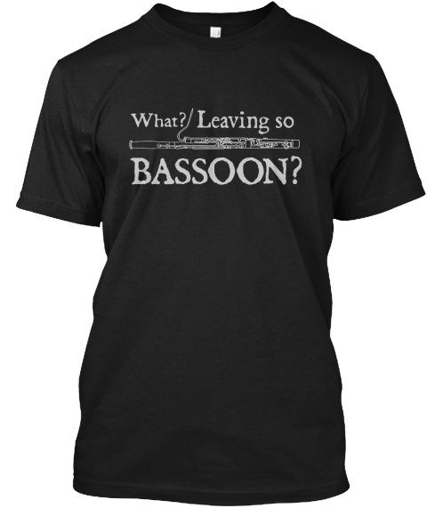 What Leaving So Bassoon Black T-Shirt Front