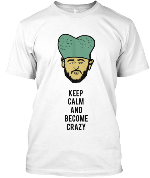 Keep  Calm  And Become Crazy  White T-Shirt Front