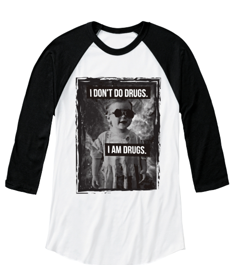 I Don't Do Drugs, I Am Drugs   Best 2017 White/Black  Long Sleeve T-Shirt Front