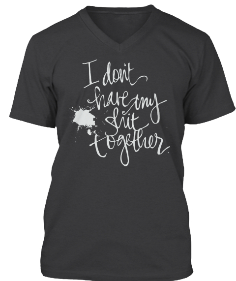 I Don't Have Any Shit Together Dark Grey Heather T-Shirt Front