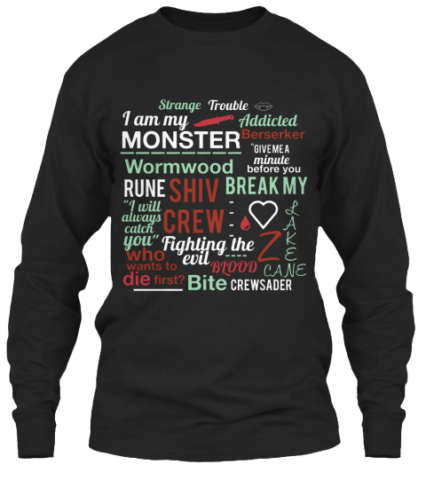 "Strange Trouble I Am My Monster Wormwood Rune Shiv Crew Fighting The Evil Blood Bite Crewsader ""I Will Always Catch... Black Long Sleeve T-Shirt Front"
