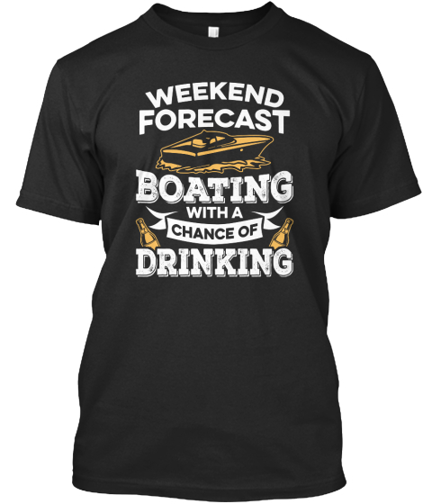 Weekend Forecast Boating With A Chance Of Drinking T-Shirt Front