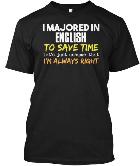 I Majored In English To Save Time Lets Just Assume That Im Always Right Black T-Shirt Front