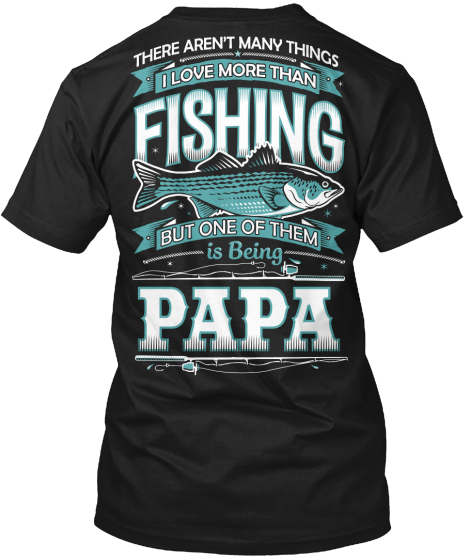 There Aren T Many Things I Love More Than Fishing But One Of Them Is Being Papa T-Shirt Back