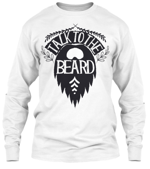 Talk To The Beard White T-Shirt Front