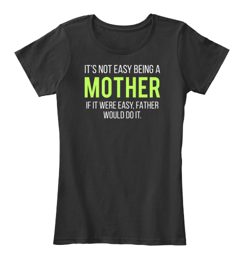 #Mothers Day2017 | Not Easy Being A Mom Black T-Shirt Front