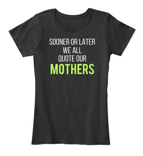 #Mothers Day2017 | Quote Our Mothers Black T-Shirt Front