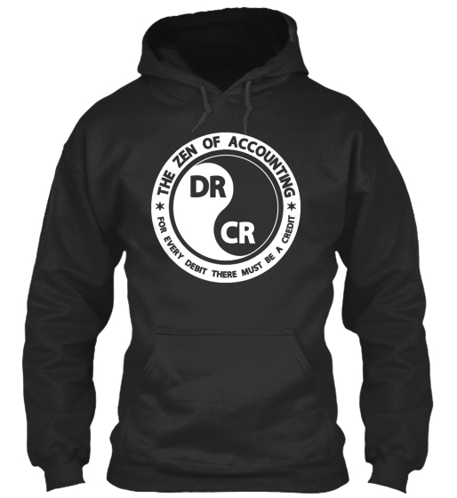The Zen Of Accounting  Dr Cr  For Every  Debit  There Must  Be A Credit Sweatshirt Front