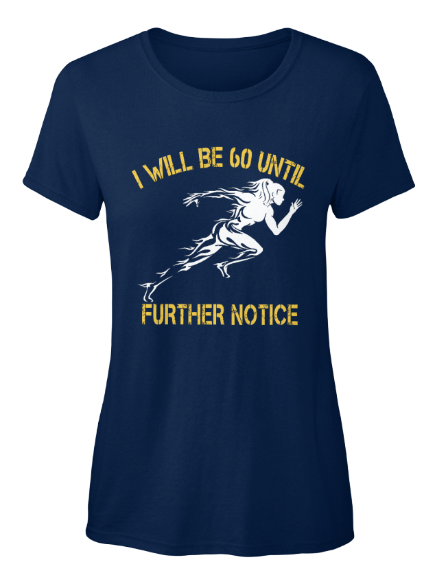Further-Notice-Runner-I-Will-Be-60-Until-Standard-Women-039-s-T-Shirt