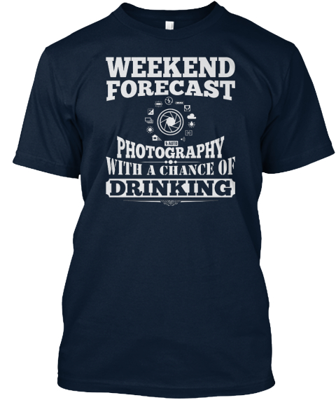 Weekend Forecast Photography With A Chance Of Drinking New Navy T-Shirt Front