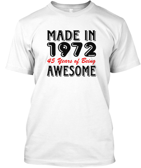 Made In 1972 45 Years Of Being Awesome White T-Shirt Front