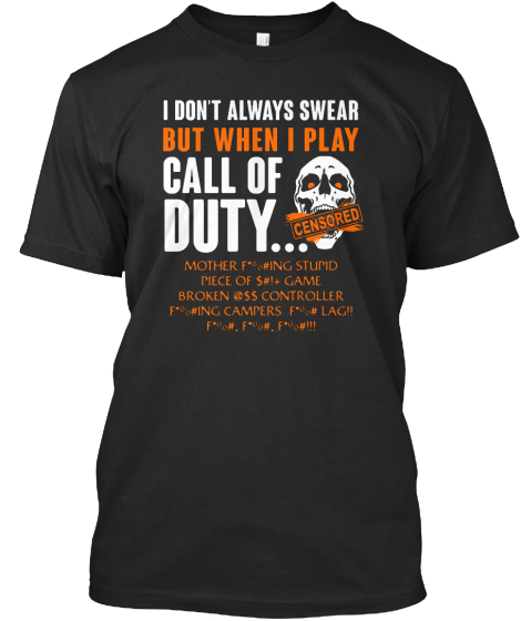 I Don't Always Swear But When I Play Call Of Duty... Censored Mother F*%#Ing Stupid Piece Of S#!+ Game Broken @Ss... T-Shirt Front