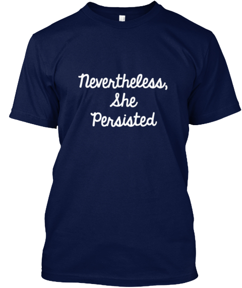 Nevertheless, She Persisted    Feminist  Navy T-Shirt Front