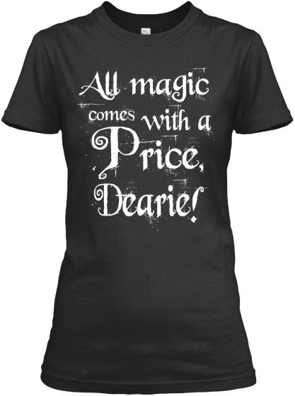 All Magic Comes With A Price Dearie! Na Women's T-Shirt Front