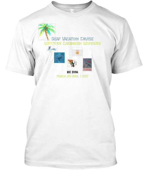 Deaf Vacation Cruise Western Caribbean Wonders Msc Divina  March 25 April 1 2017 White Camiseta Front