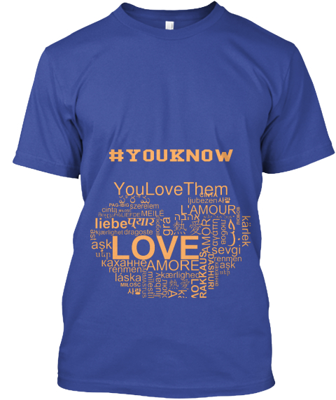 #You Know You Love Them Deep Royal T-Shirt Front