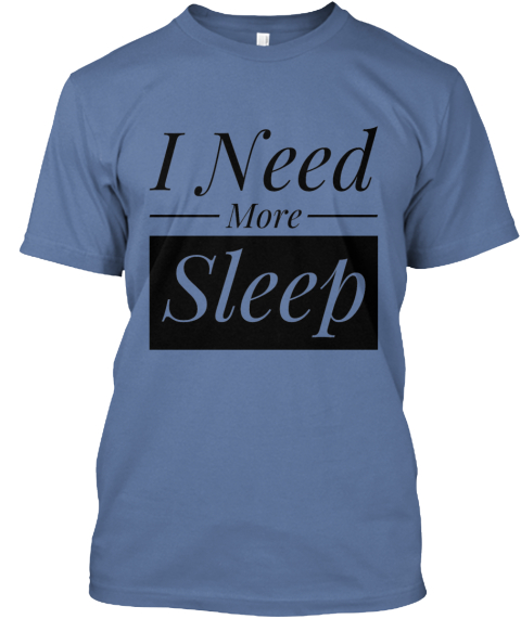 Need Sleep I Need More Sleep Products From Top Selling T