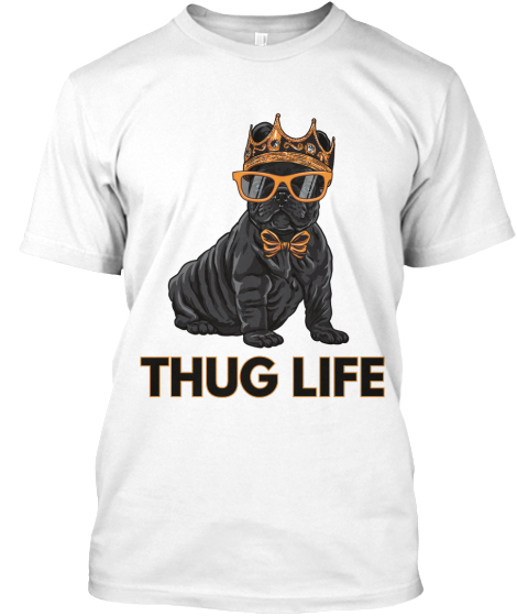 Thug Life By Frenchie T Shirt T-Shirt Front