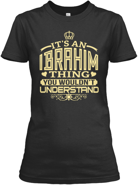 It's An Ibrahim Thing You Wouldn't Understand Black Women's T-Shirt Front