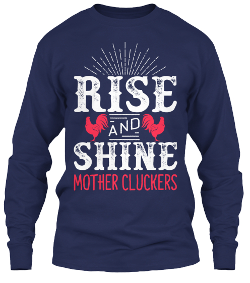 Rise And Shine Mother Cluckers Long Sleeve T-Shirt Front
