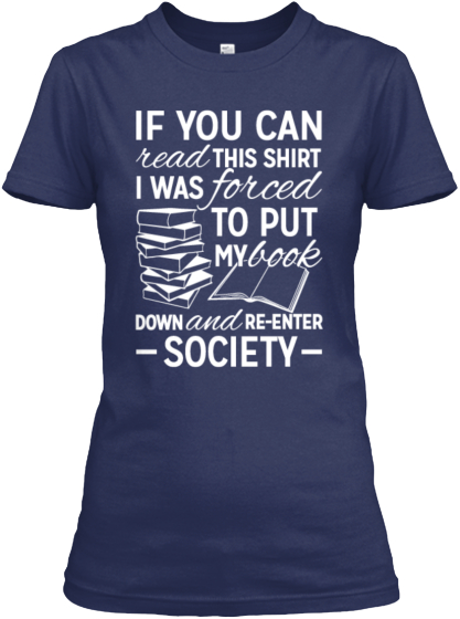 If You Can Read This Shirt I Was Forced To Put My Book Down And Re Enter Society  Women's T-Shirt Front